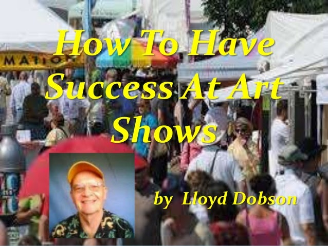 How To Have Success At Art Shows by Lloyd Dobson