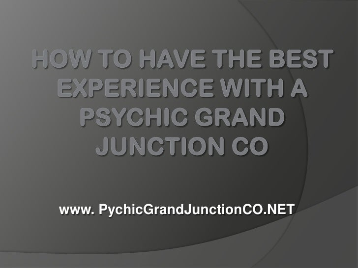 How to Have the Best Experience With a Psychic Grand Junction CO<br />www. PychicGrandJunctionCO.NET<br />
