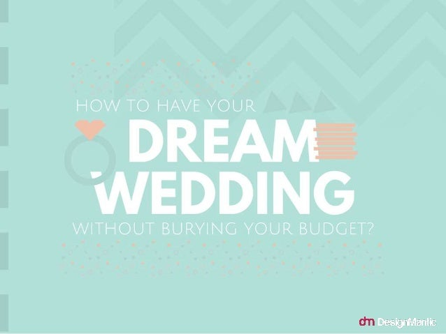 How To Have Your Dream Wedding Without Burying Your Budget?