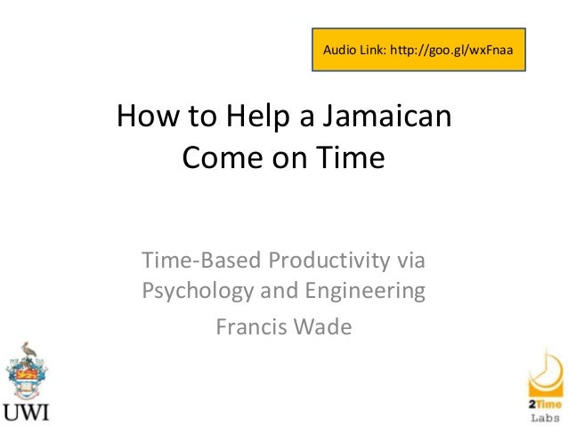 Audio Link: http://goo.gl/wxFnaa  How to Help a Jamaican Come on Time Time-Based Productivity via Psychology and Engineeri...