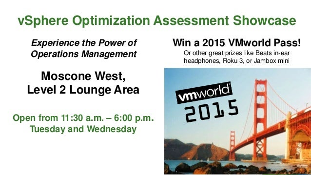 vSphere Optimization Assessment Showcase Experience the Power of Operations Management Moscone West, Level 2 Lounge Area O...