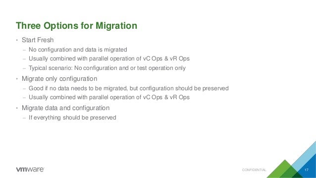 Three Options for Migration CONFIDENTIAL 17 • Start Fresh – No configuration and data is migrated – Usually combined with ...