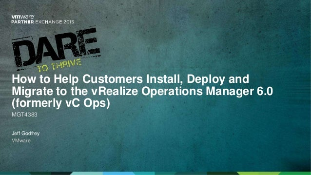 Jeff Godfrey VMware How to Help Customers Install, Deploy and Migrate to the vRealize Operations Manager 6.0 (formerly vC ...