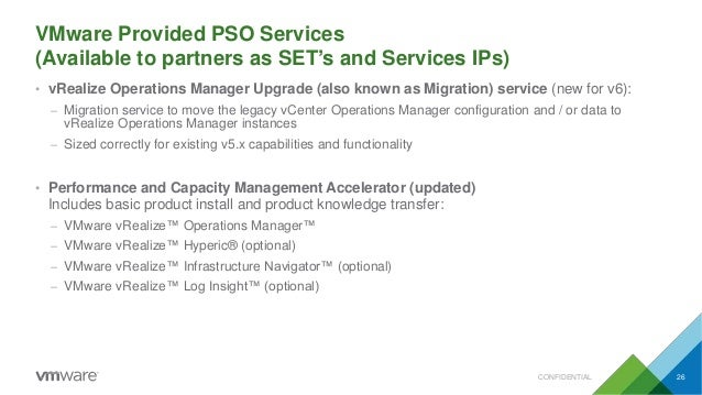 VMware Provided PSO Services (Available to partners as SET's and Services IPs) CONFIDENTIAL 26 • vRealize Operations Manag...