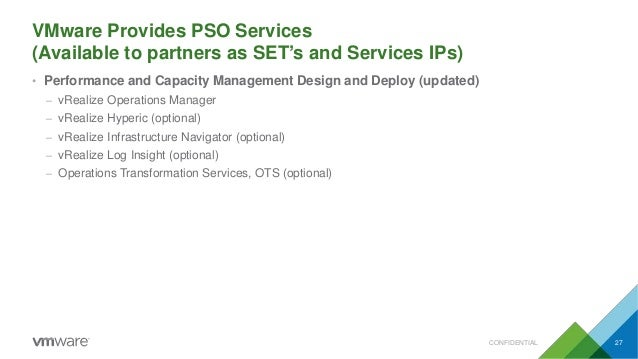 VMware Provides PSO Services (Available to partners as SET's and Services IPs) CONFIDENTIAL 27 • Performance and Capacity ...