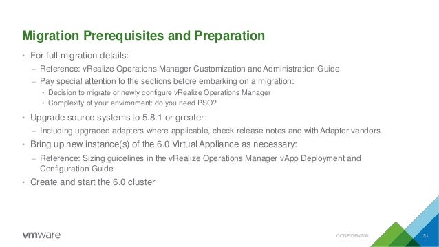 Migration Prerequisites and Preparation CONFIDENTIAL 31 • For full migration details: – Reference: vRealize Operations Man...
