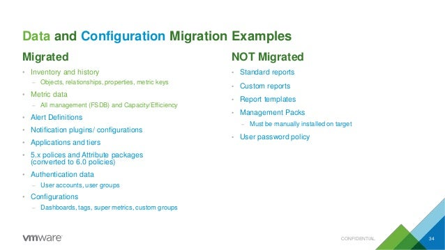 Data and Configuration Migration Examples CONFIDENTIAL 34 Migrated • Inventory and history – Objects, relationships, prope...