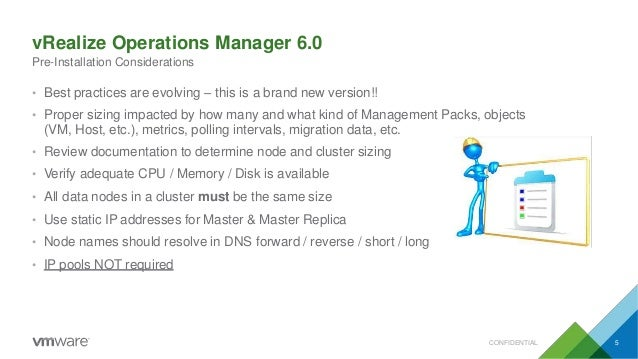vRealize Operations Manager 6.0 Pre-Installation Considerations • Best practices are evolving – this is a brand new versio...