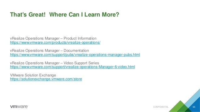 That's Great! Where Can I Learn More? vRealize Operations Manager – Product Information https://www.vmware.com/products/vr...