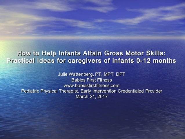 How to Help Infants Attain Gross Motor Skills:How to Help Infants Attain Gross Motor Skills: Practical Ideas for caregiver...