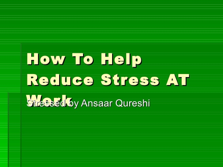 How To Help Reduce Stress At Work