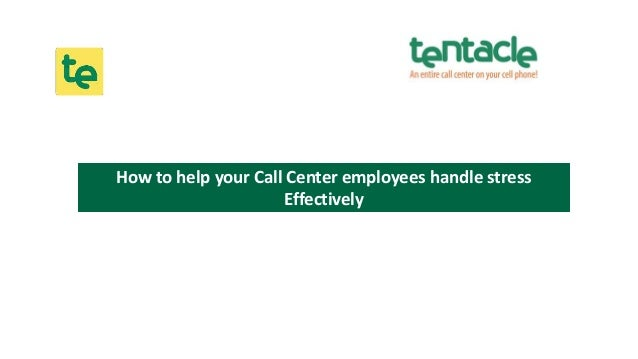 How to help your Call Center employees handle stress Effectively