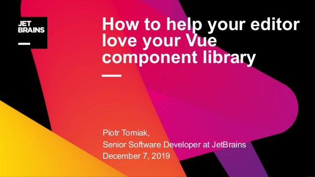 How to help your editor love your Vue component library — Piotr Tomiak, Senior Software Developer at JetBrains December 7,...