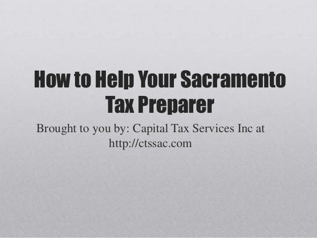 How to Help Your SacramentoTax PreparerBrought to you by: Capital Tax Services Inc athttp://ctssac.com