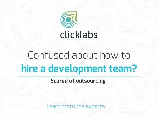 Confused about how to hire a development team? Scared of outsourcing  Learn from the experts