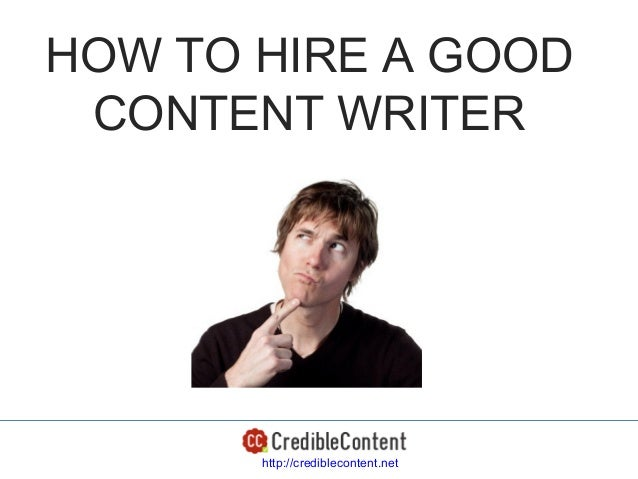 HOW TO HIRE A GOOD CONTENT WRITER       http://crediblecontent.net