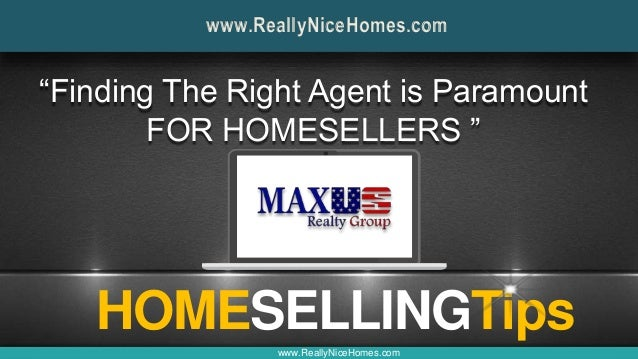 "HOMESELLINGTips www.ReallyNiceHomes.com ""Finding The Right Agent is Paramount FOR HOMESELLERS "" www.ReallyNiceHomes.com"