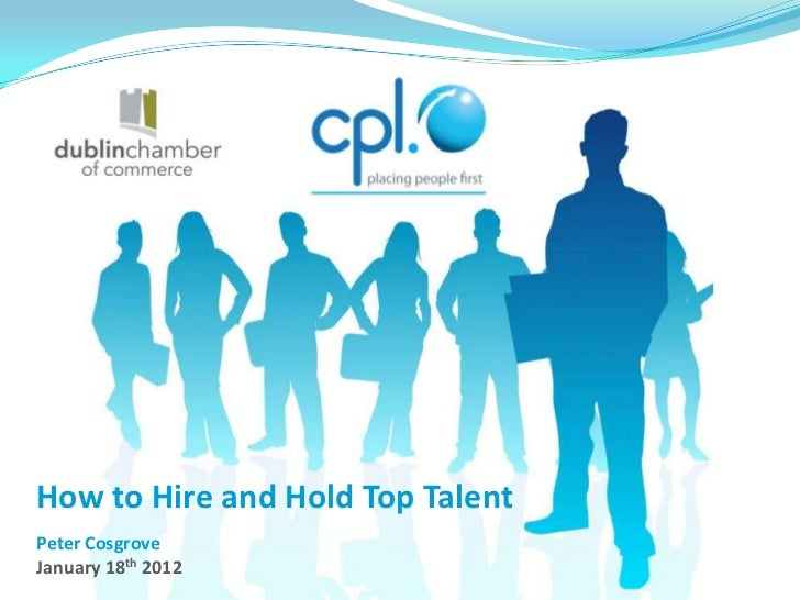 How to Hire and Hold Top TalentPeter CosgroveJanuary 18th 2012