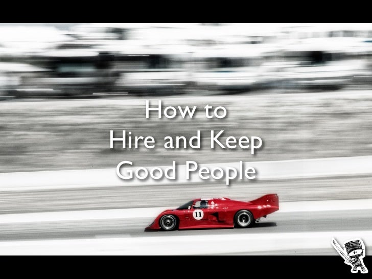 How to Hire and Keep Good People