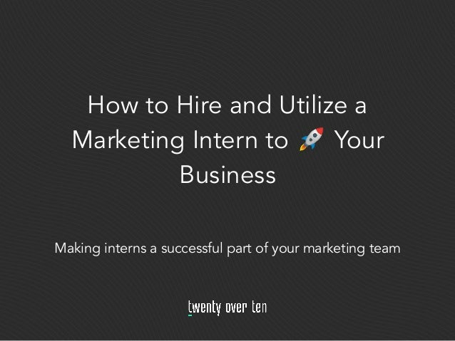 How to Hire and Utilize a Marketing Intern to 🚀 Your Business Making interns a successful part of your marketing team