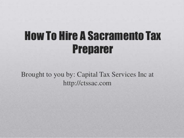 How To Hire A Sacramento Tax           PreparerBrought to you by: Capital Tax Services Inc at              http://ctssac.com