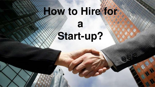 How to Hire for a Start-up?