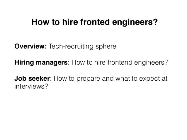 Overview: Tech-recruiting sphere Hiring managers: How to hire frontend engineers? Job seeker: How to prepare and what to e...