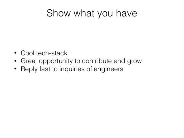 Show what you have • Cool tech-stack • Great opportunity to contribute and grow • Reply fast to inquiries of engineers