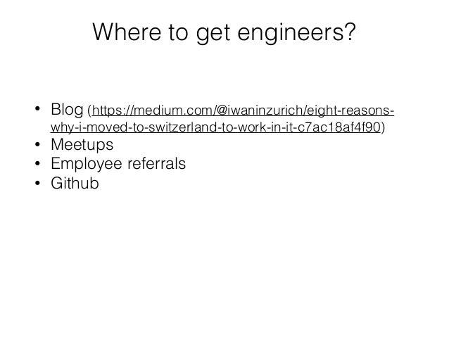 Where to get engineers? • Blog (https://medium.com/@iwaninzurich/eight-reasons- why-i-moved-to-switzerland-to-work-in-it-c...
