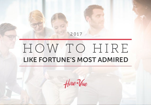 HOW TO HIRE LIKE FORTUNE'S MOST ADMIRED 2 0 1 7