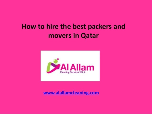 How to hire the best packers and movers in Qatar www.alallamcleaning.com