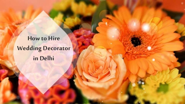 How to Hire Wedding Decorator in Delhi