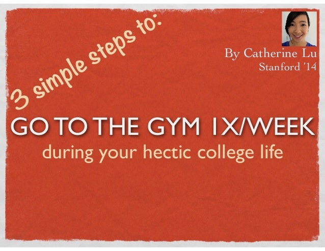 ep st o:     p le st3 sim  Go to the gym 1x/week        during your hectic college life