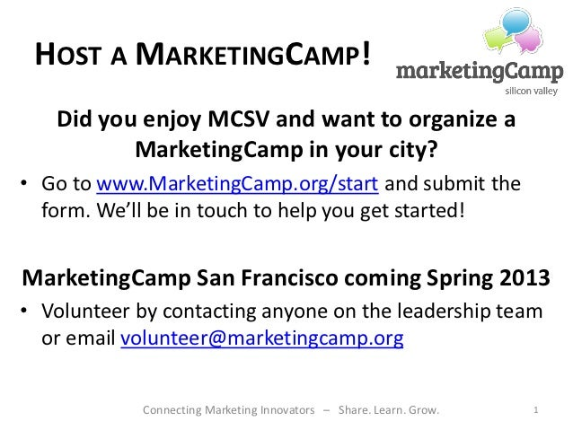 HOST A MARKETINGCAMP!   Did you enjoy MCSV and want to organize a          MarketingCamp in your city?• Go to www.Marketin...