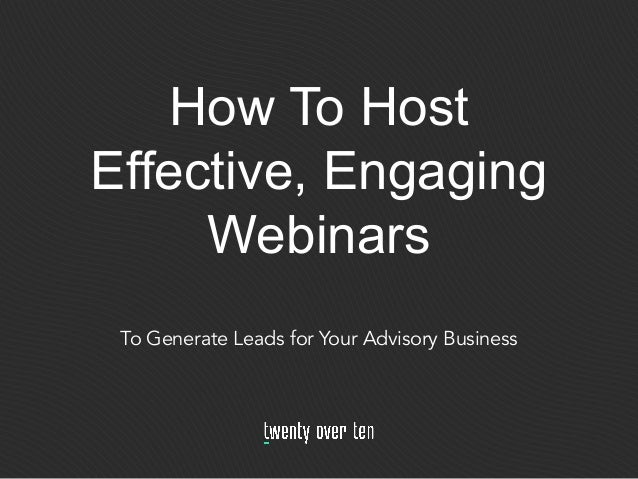 How To Host Effective, Engaging Webinars To Generate Leads for Your Advisory Business