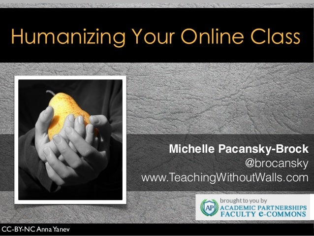 Michelle Pacansky-Brock @brocansky www.TeachingWithoutWalls.com Humanizing Your Online Class CC-BY-NC AnnaYanev