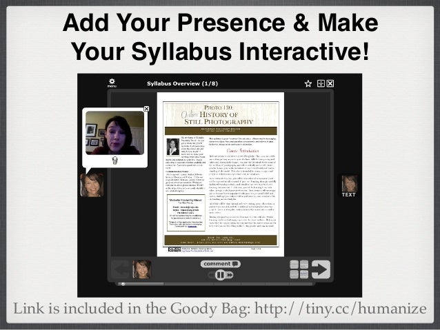 Add Your Presence & Make Your Syllabus Interactive! Link is included in the Goody Bag: http://tiny.cc/humanize