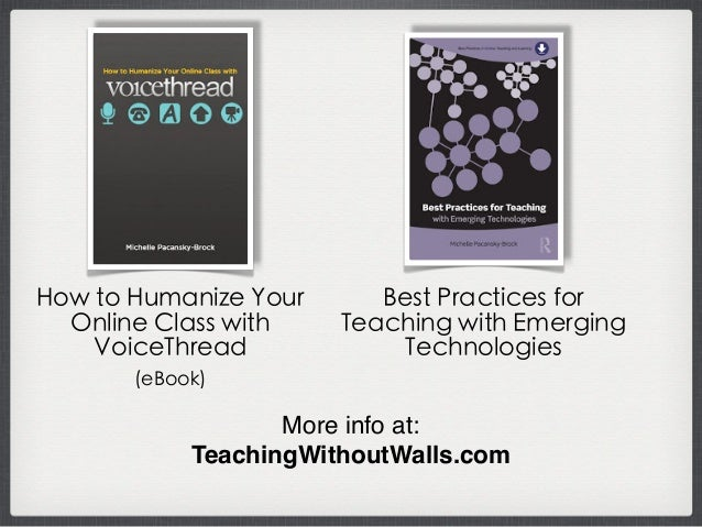 How to Humanize Your Online Class with VoiceThread (eBook) Best Practices for Teaching with Emerging Technologies More inf...
