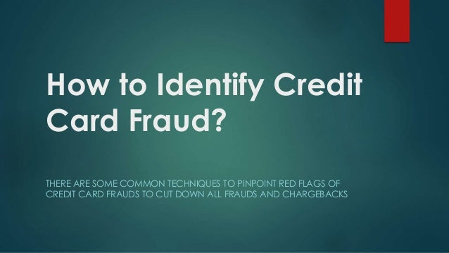 How to identify credit card fraud