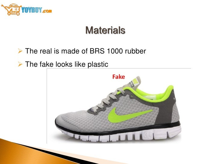 The real is made of BRS 1000 rubber The fake looks like plastic; 6.