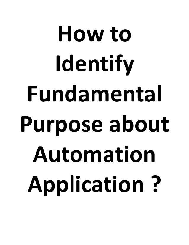 How to identify fundamental purpose about automation application