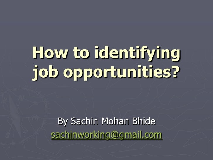 How to identifying job opportunities?<br />By Sachin Mohan Bhide<br />sachinworking@gmail.com<br />
