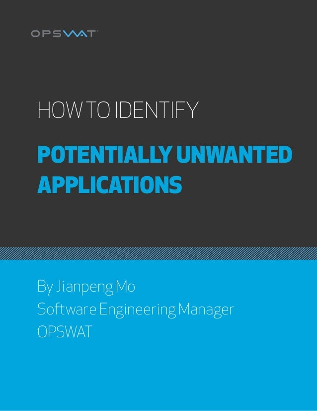 HOW TO IDENTIFY POTENTIALLY UNWANTED APPLICATIONS | PAGE 1 HOWTO IDENTIFY POTENTIALLY UNWANTED APPLICATIONS By Jianpeng Mo...