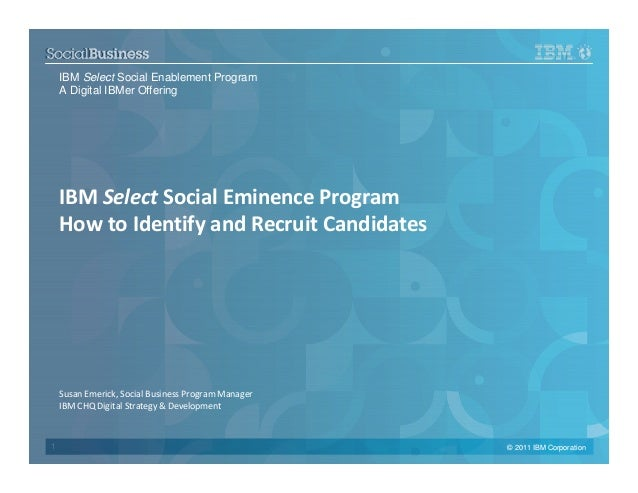 IBM Select Social Enablement Program A Digital IBMer Offering  IBM Select Social Eminence Program How to Identify and Recr...