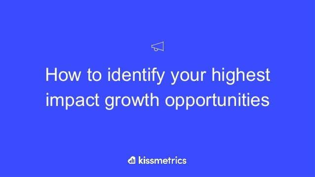 How to identify your highest impact growth opportunities