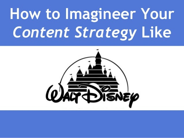 How to Imagineer Your Content Strategy Like