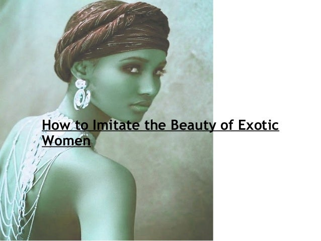 How to Imitate the Beauty of Exotic Women