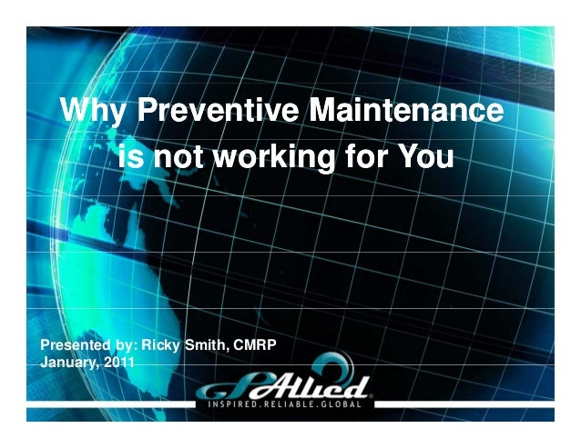 Why Preventive MaintenanceWhy Preventive Maintenance is not working for Youis not working for You Presented by: Ricky Smit...