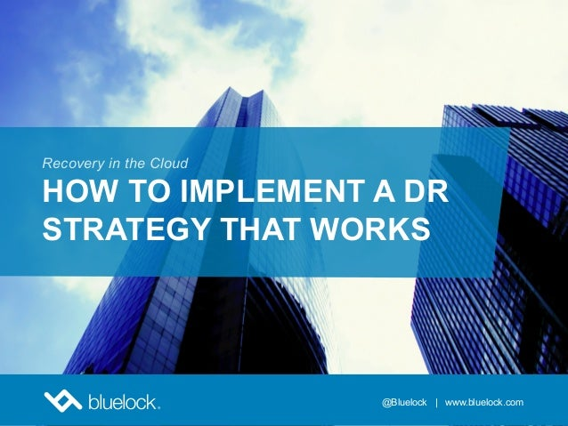 @Bluelock | www.bluelock.comRecovery in the CloudHOW TO IMPLEMENT A DRSTRATEGY THAT WORKS@Bluelock | www.bluelock.com