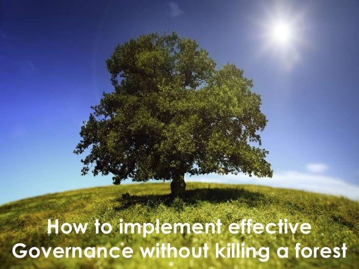 How to implement effectiveGovernance without killing a forest